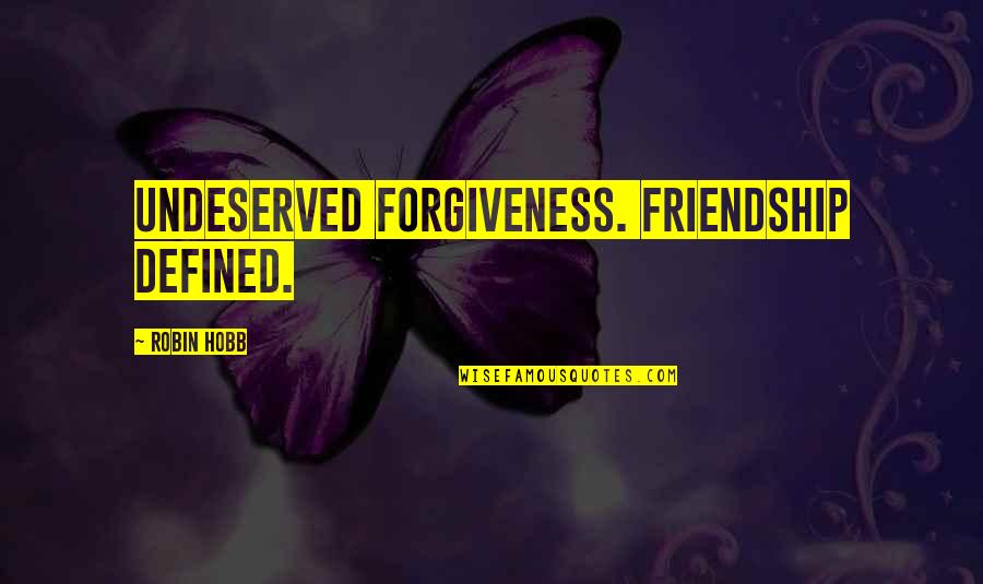 Common Rapper Quotes By Robin Hobb: Undeserved forgiveness. Friendship defined.