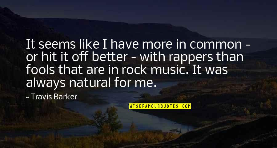 Common Rapper Quotes By Travis Barker: It seems like I have more in common
