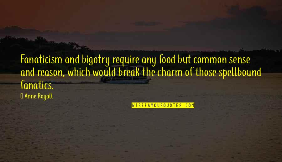 Common Sense Quotes By Anne Royall: Fanaticism and bigotry require any food but common