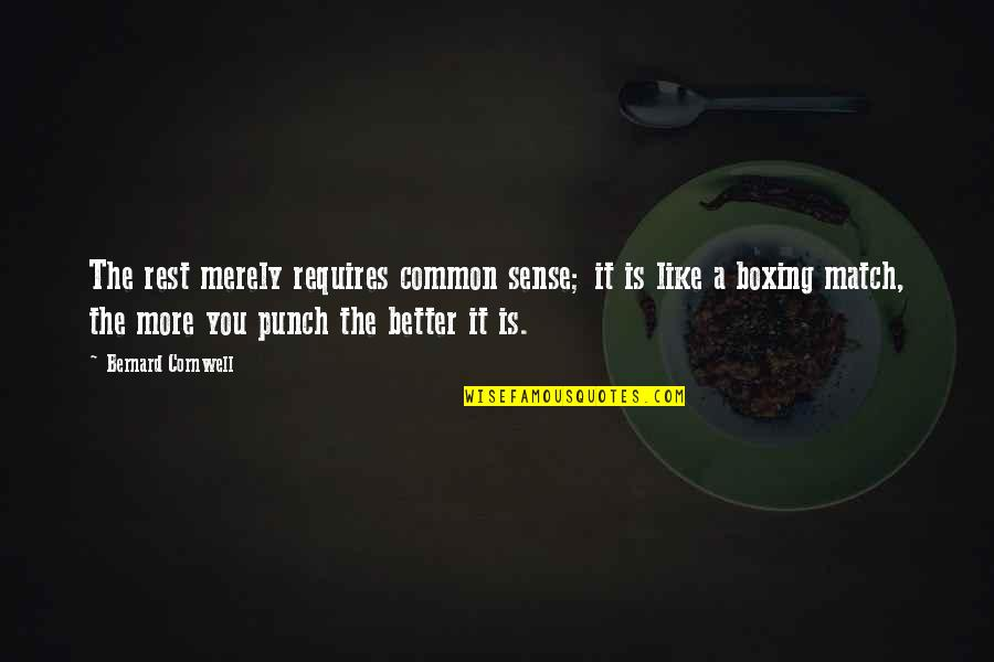 Common Sense Quotes By Bernard Cornwell: The rest merely requires common sense; it is