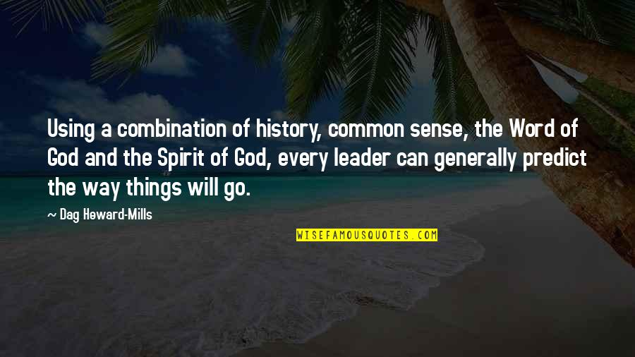 Common Sense Quotes By Dag Heward-Mills: Using a combination of history, common sense, the