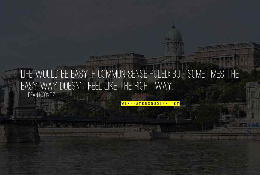 Common Sense Quotes By Dean Koontz: Life would be easy if common sense ruled;