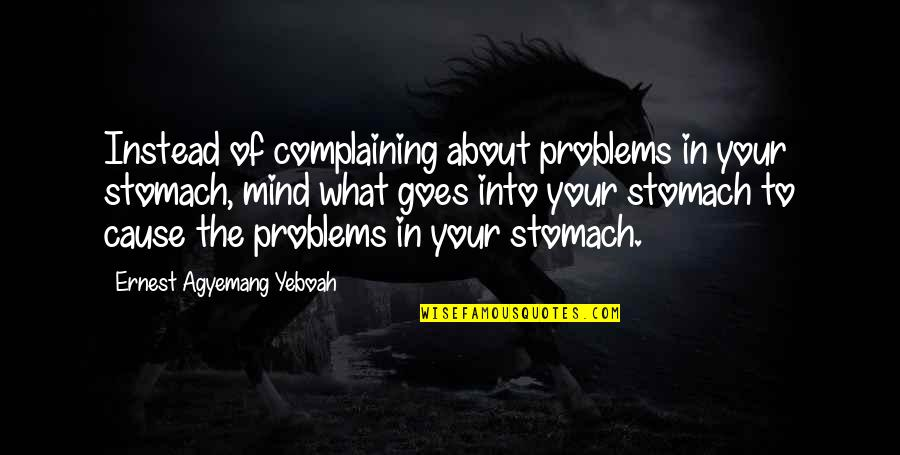 Common Sense Quotes By Ernest Agyemang Yeboah: Instead of complaining about problems in your stomach,