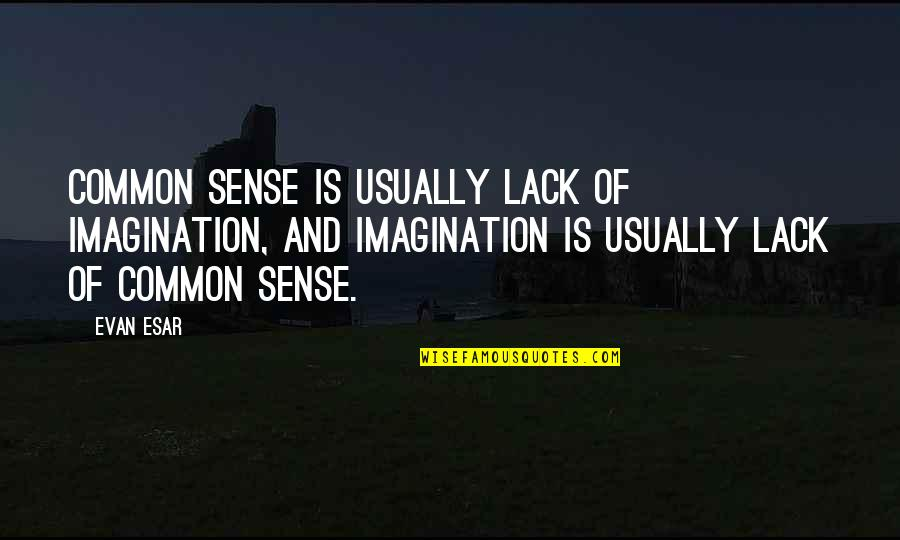 Common Sense Quotes By Evan Esar: Common sense is usually lack of imagination, and