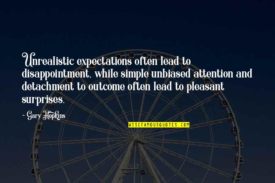 Common Sense Quotes By Gary Hopkins: Unrealistic expectations often lead to disappointment, while simple