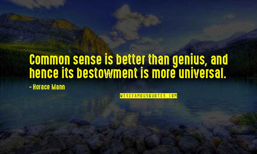 Common Sense Quotes By Horace Mann: Common sense is better than genius, and hence