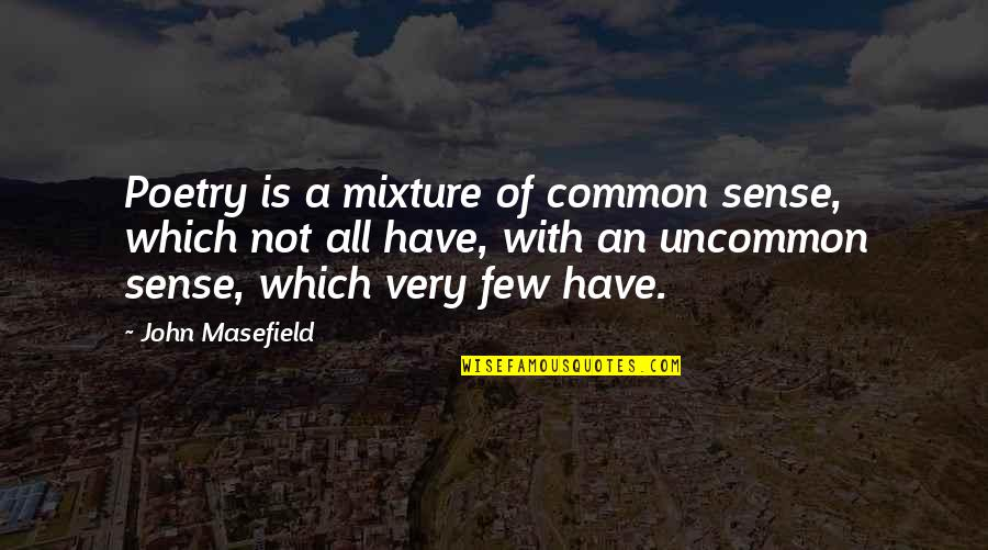 Common Sense Quotes By John Masefield: Poetry is a mixture of common sense, which