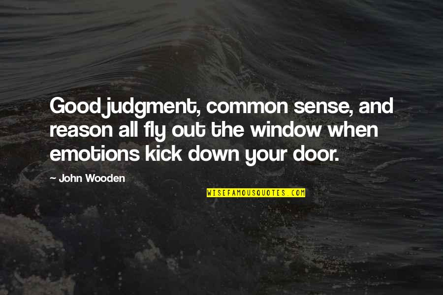 Common Sense Quotes By John Wooden: Good judgment, common sense, and reason all fly