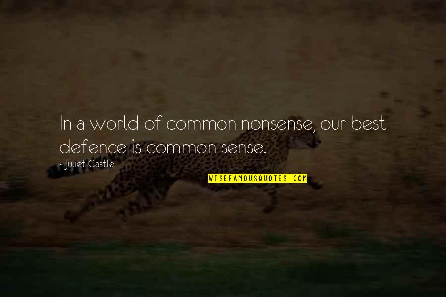 Common Sense Quotes By Juliet Castle: In a world of common nonsense, our best