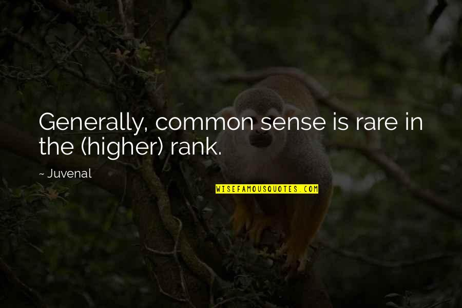Common Sense Quotes By Juvenal: Generally, common sense is rare in the (higher)