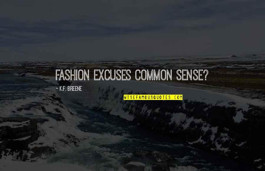 Common Sense Quotes By K.F. Breene: Fashion excuses common sense?