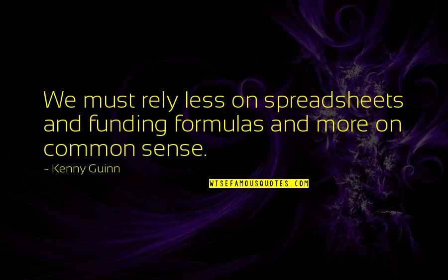 Common Sense Quotes By Kenny Guinn: We must rely less on spreadsheets and funding