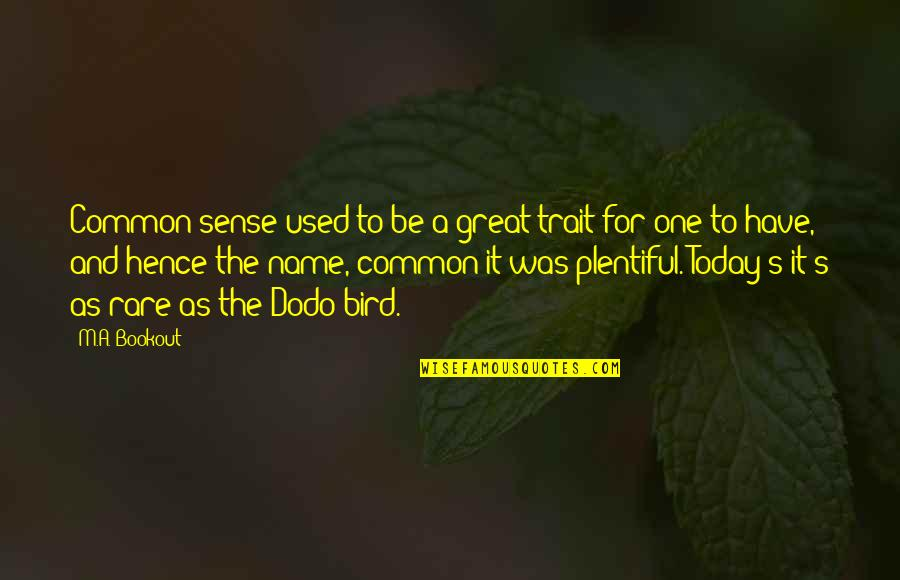 Common Sense Quotes By M.A. Bookout: Common sense used to be a great trait