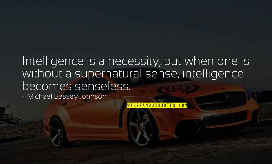 Common Sense Quotes By Michael Bassey Johnson: Intelligence is a necessity, but when one is