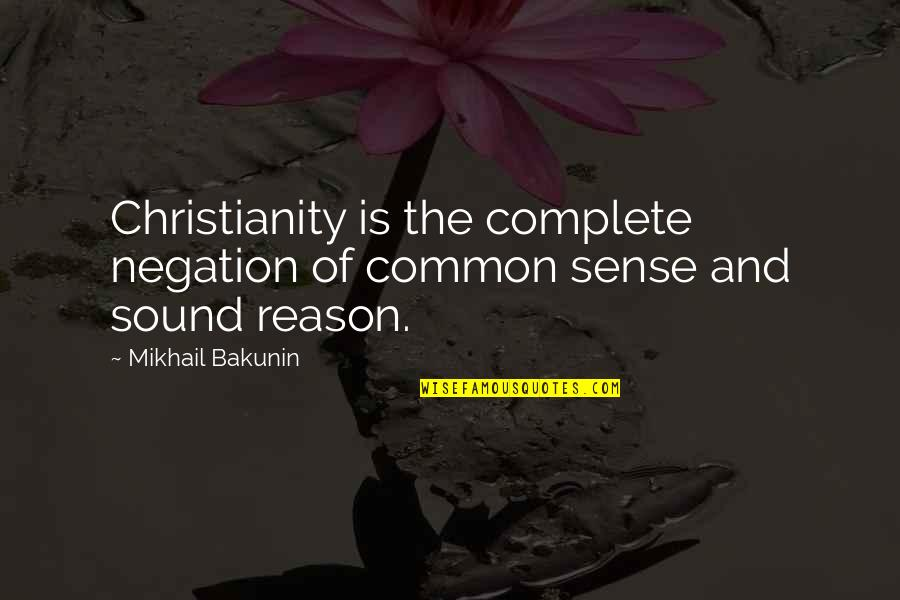 Common Sense Quotes By Mikhail Bakunin: Christianity is the complete negation of common sense