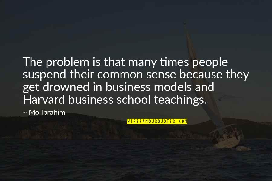 Common Sense Quotes By Mo Ibrahim: The problem is that many times people suspend