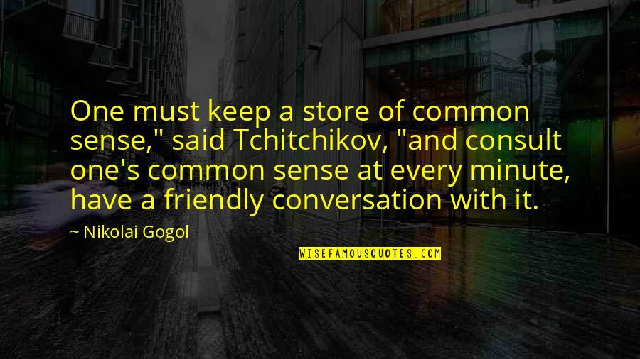 "Common Sense Quotes By Nikolai Gogol: One must keep a store of common sense,"""