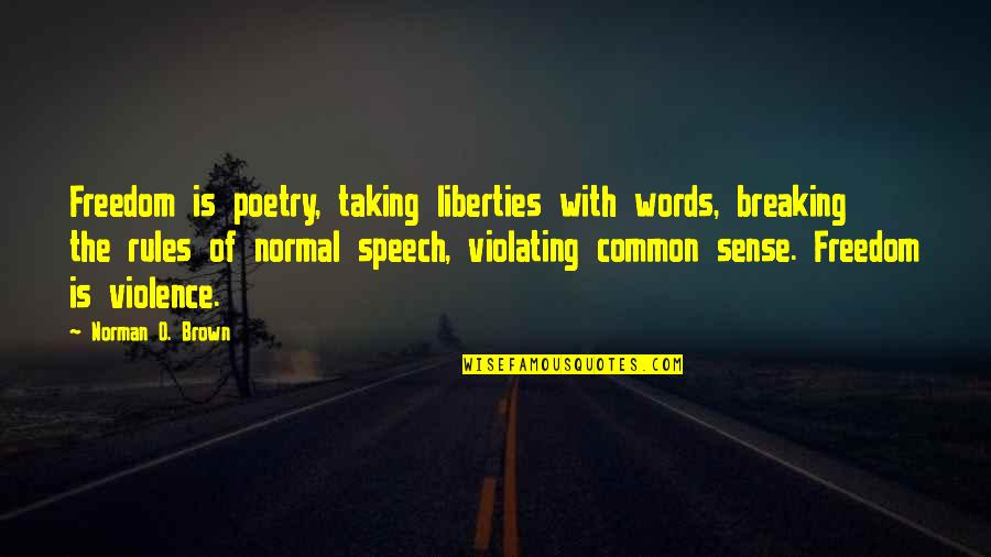 Common Sense Quotes By Norman O. Brown: Freedom is poetry, taking liberties with words, breaking