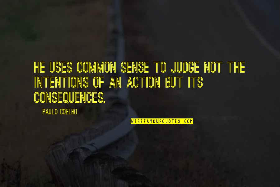 Common Sense Quotes By Paulo Coelho: He uses common sense to judge not the