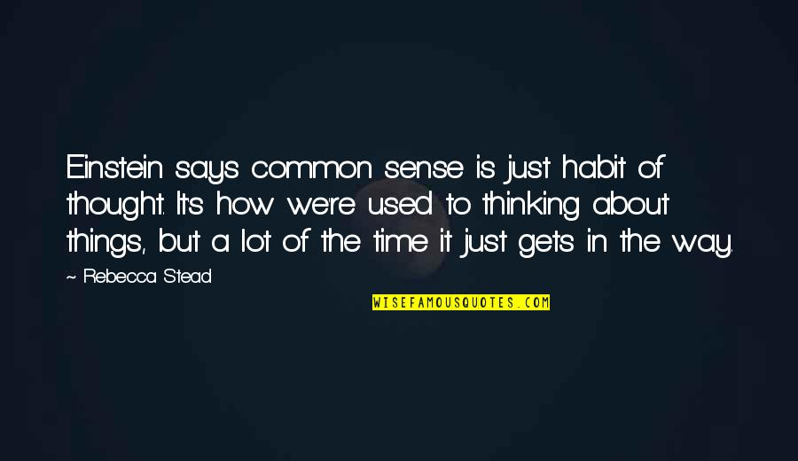 Common Sense Quotes By Rebecca Stead: Einstein says common sense is just habit of
