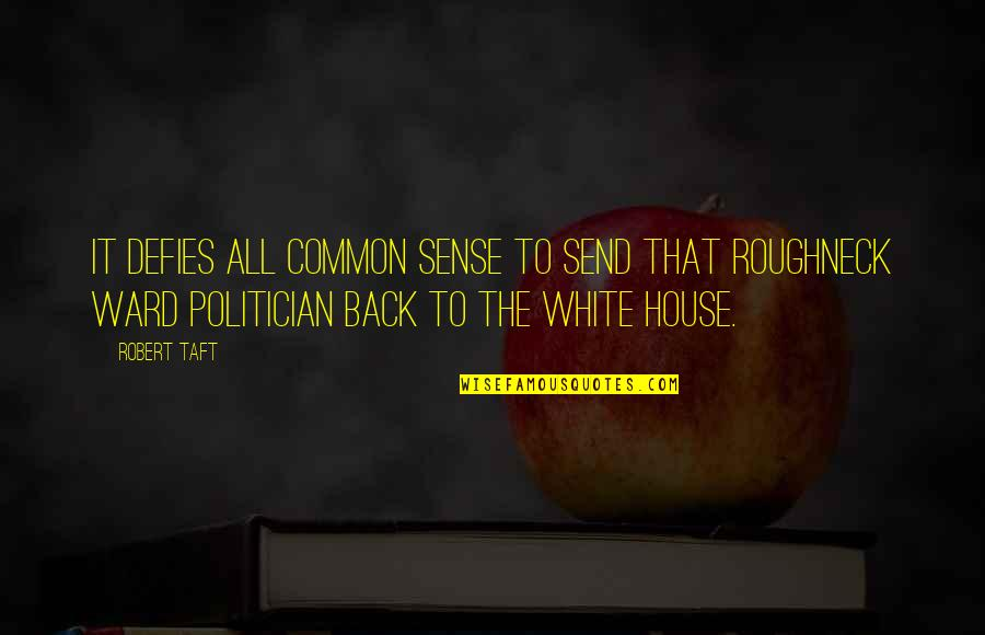 Common Sense Quotes By Robert Taft: It defies all common sense to send that