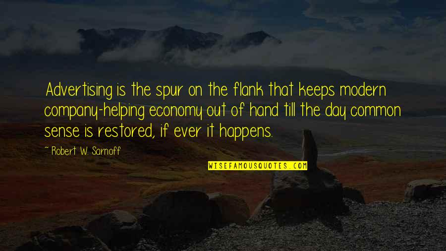 Common Sense Quotes By Robert W. Sarnoff: Advertising is the spur on the flank that