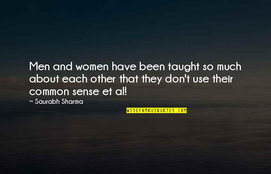 Common Sense Quotes By Saurabh Sharma: Men and women have been taught so much