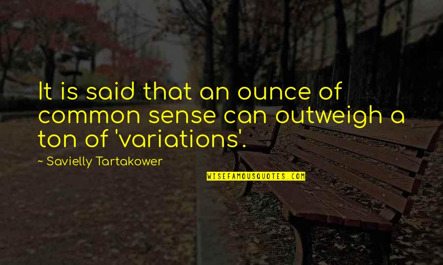 Common Sense Quotes By Savielly Tartakower: It is said that an ounce of common