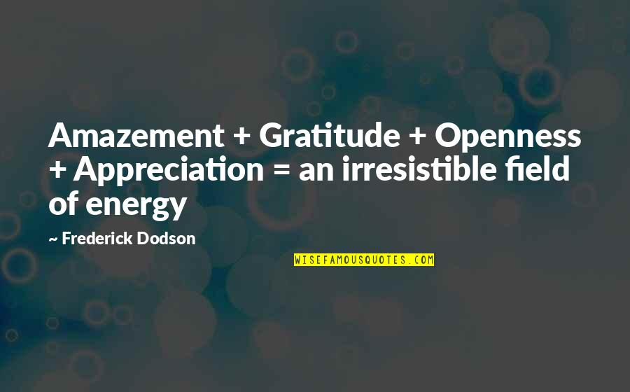 Common Senses Quotes By Frederick Dodson: Amazement + Gratitude + Openness + Appreciation =