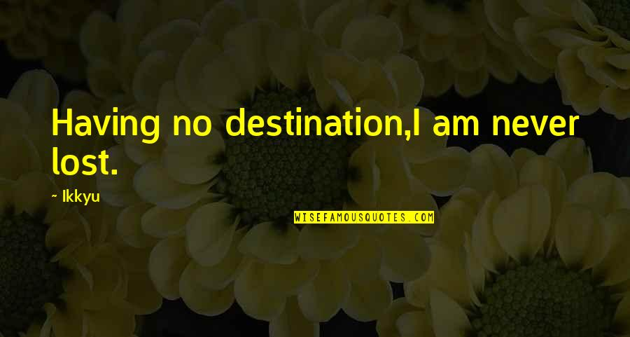Common Senses Quotes By Ikkyu: Having no destination,I am never lost.