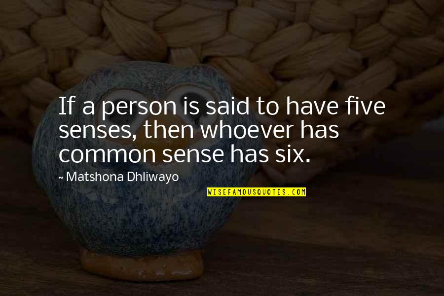 Common Senses Quotes By Matshona Dhliwayo: If a person is said to have five