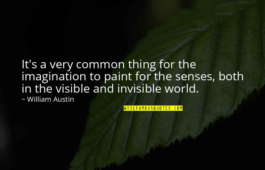 Common Senses Quotes By William Austin: It's a very common thing for the imagination