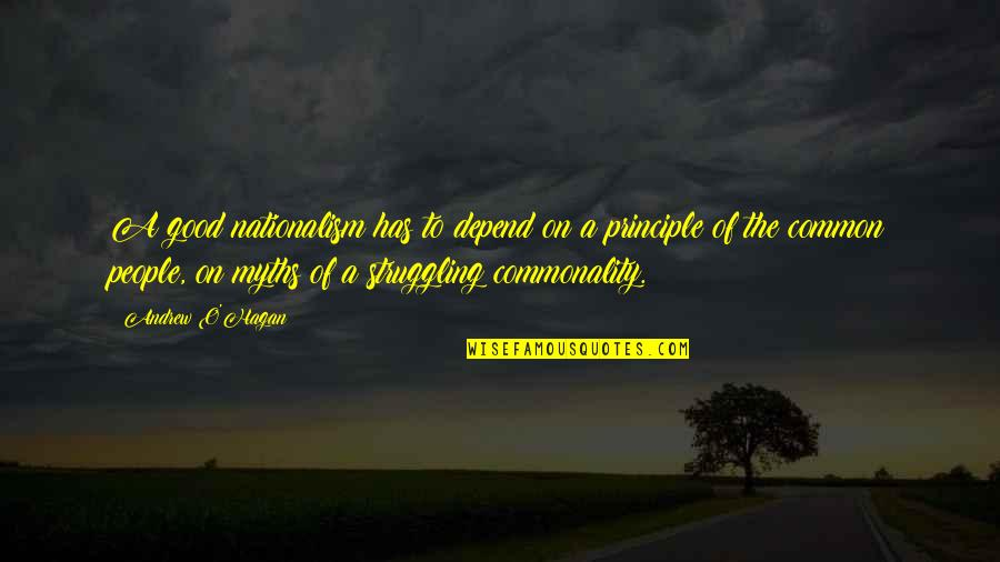 Commonality Quotes By Andrew O'Hagan: A good nationalism has to depend on a