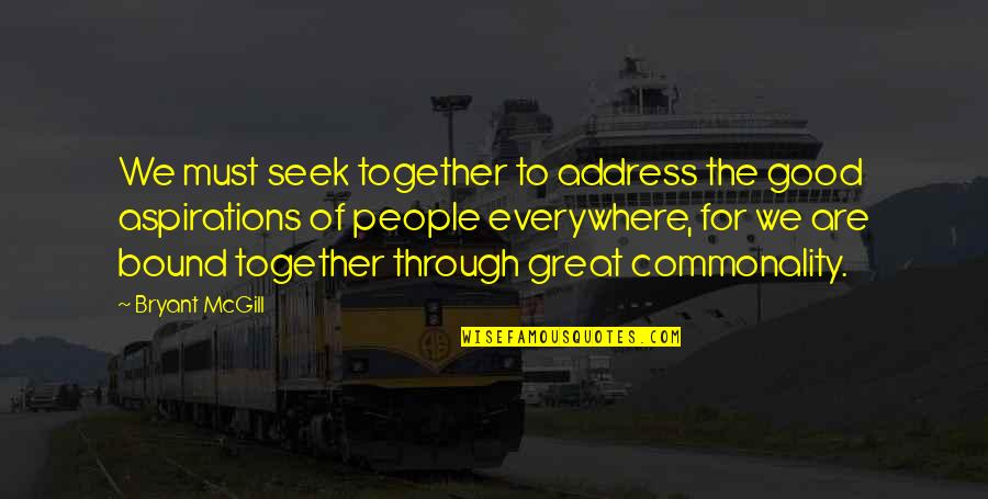 Commonality Quotes By Bryant McGill: We must seek together to address the good