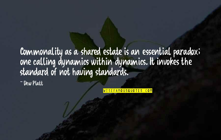 Commonality Quotes By Dew Platt: Commonality as a shared estate is an essential