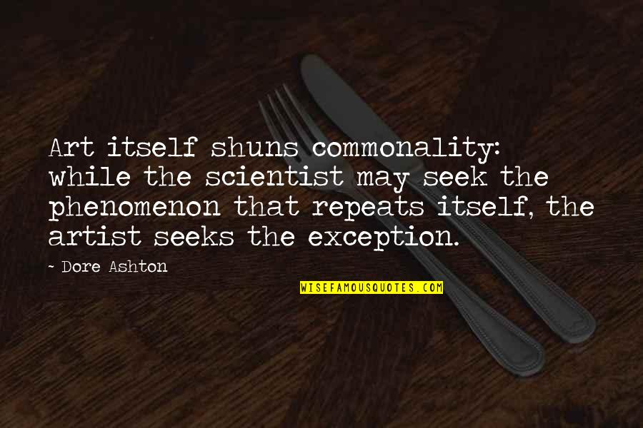 Commonality Quotes By Dore Ashton: Art itself shuns commonality: while the scientist may