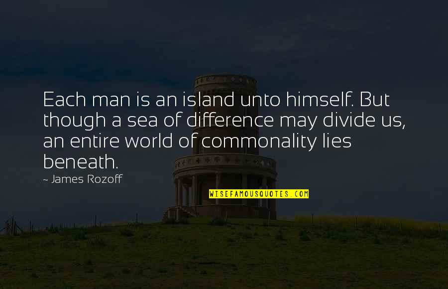 Commonality Quotes By James Rozoff: Each man is an island unto himself. But