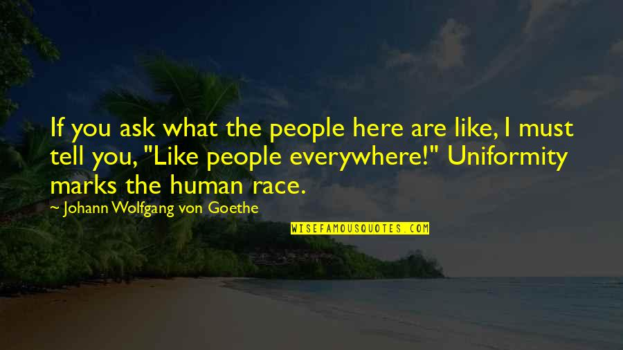 Commonality Quotes By Johann Wolfgang Von Goethe: If you ask what the people here are