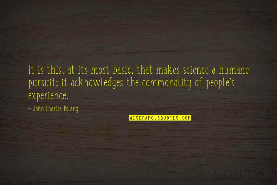 Commonality Quotes By John Charles Polanyi: It is this, at its most basic, that