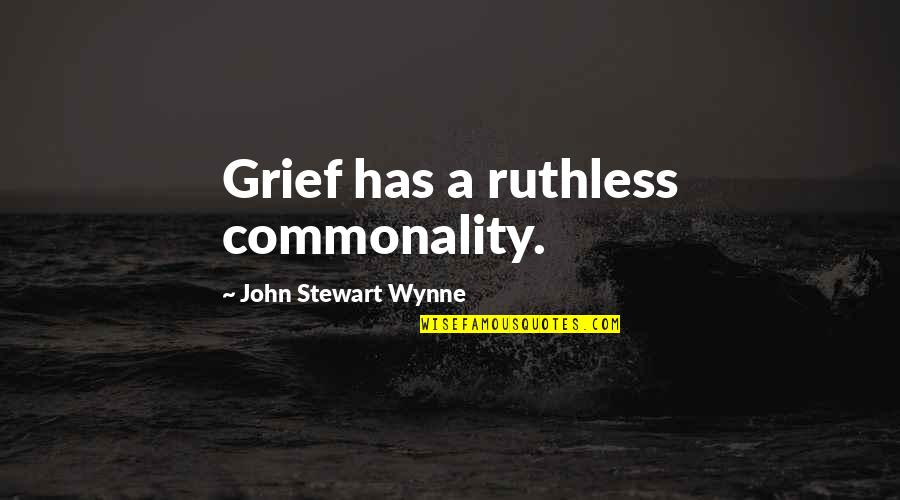 Commonality Quotes By John Stewart Wynne: Grief has a ruthless commonality.