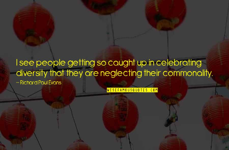 Commonality Quotes By Richard Paul Evans: I see people getting so caught up in