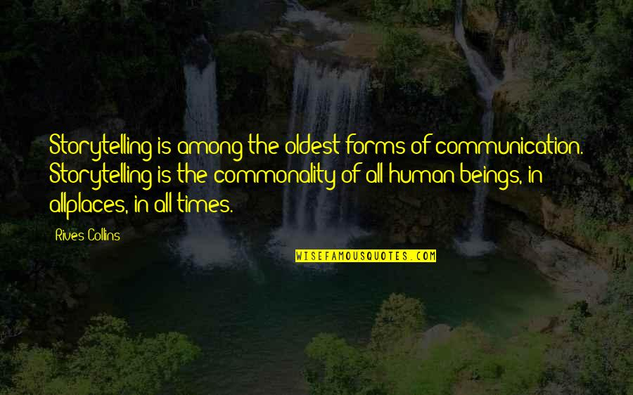 Commonality Quotes By Rives Collins: Storytelling is among the oldest forms of communication.