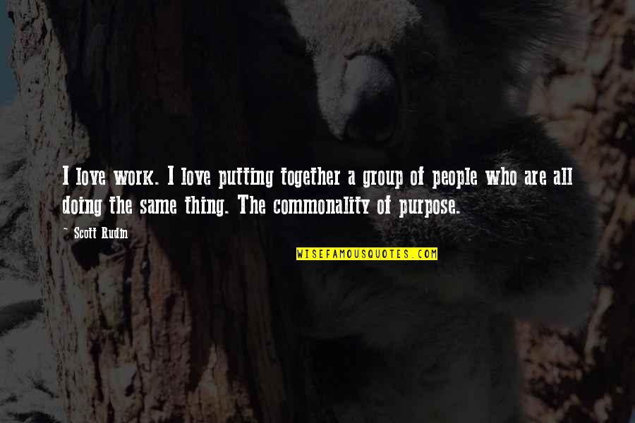 Commonality Quotes By Scott Rudin: I love work. I love putting together a