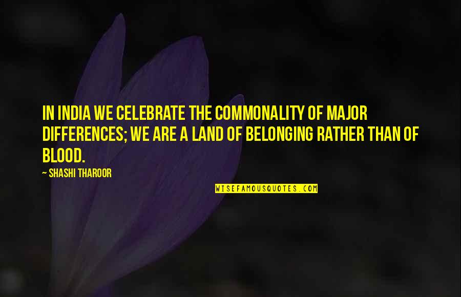 Commonality Quotes By Shashi Tharoor: In India we celebrate the commonality of major
