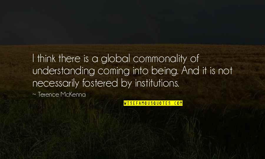 Commonality Quotes By Terence McKenna: I think there is a global commonality of
