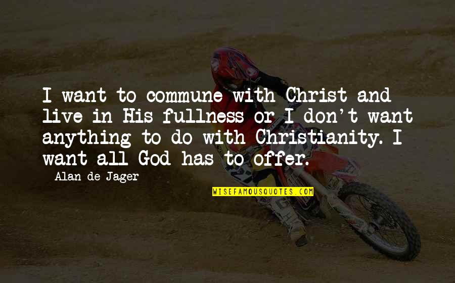 Commune Quotes By Alan De Jager: I want to commune with Christ and live
