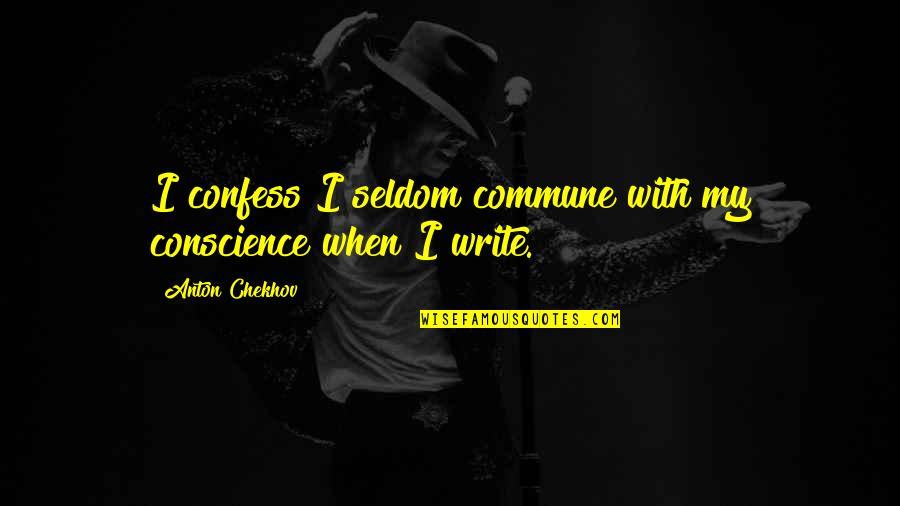 Commune Quotes By Anton Chekhov: I confess I seldom commune with my conscience