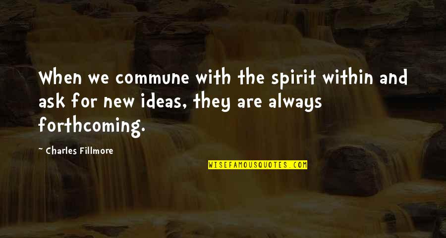 Commune Quotes By Charles Fillmore: When we commune with the spirit within and