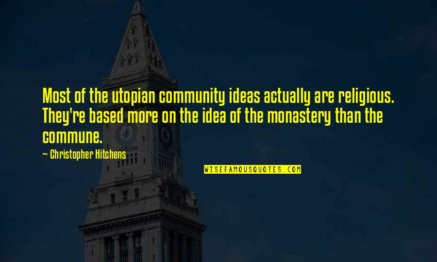 Commune Quotes By Christopher Hitchens: Most of the utopian community ideas actually are