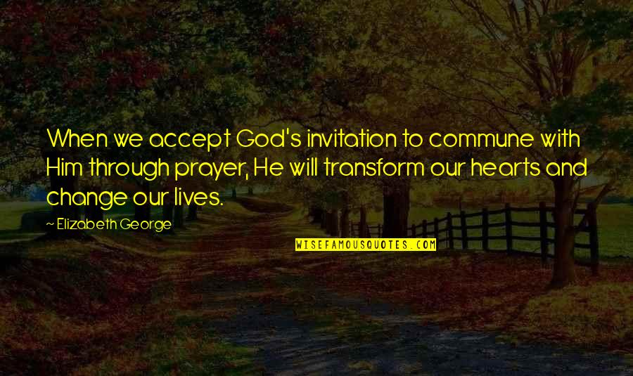 Commune Quotes By Elizabeth George: When we accept God's invitation to commune with